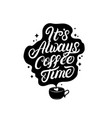 its always coffee time hand written lettering vector image vector image