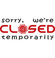 sorry we are closed sign with corona virus symbol vector image