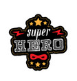 super hero - t-shirt print patch with lettering vector image vector image