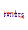 happy fathers day handwriting lettering with vector image vector image