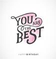 you are best happy birthday typography design vector image