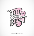 You are the Best Happy Birthday Typography Design vector image