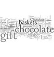 a gourmet chocolate gift basket is perfect vector image vector image