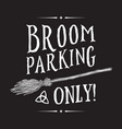broom parking sign magic vehicle of the witch vector image