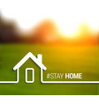 stay at home and stay safe vector image vector image