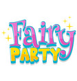 font design for word fairy party in pink color vector image vector image