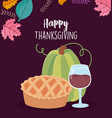 happy thanksgiving day cake wine glass and pumpkin vector image