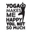 yoga quote yoga makes me happy you not so much vector image vector image
