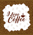 i love coffee frame with beans vector image vector image