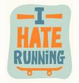 i hate running skateboarding typography design vector image