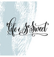 life is sweet hand lettering inscription vector image vector image
