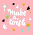 make a wish handwritten postcard vector image