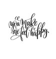 you make me feel happy black and white modern vector image vector image