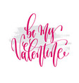 be my valentine - hand lettering inscription text vector image vector image