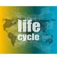 life cycle words on digital touch screen vector image vector image