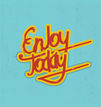Enjoy today lettering vector image