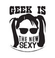 geek quote geek is new sexy vector image vector image