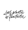 less plastic is fantastic ink pen lettering vector image