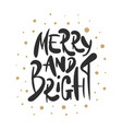 lettering phrase merry and bright for posters vector image vector image