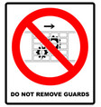 do not remove guards sign guards must be in place vector image vector image
