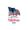 happy veterans day hand lettering with usa flag vector image vector image