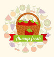 label wicker basket with always fresh strawberry vector image vector image