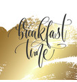 breakfast time - hand lettering inscription text vector image