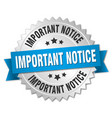 important notice round isolated silver badge vector image vector image
