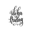 aloha friday - hand lettering inscription text vector image