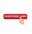 hand touch push subscribe now button for streaming vector image vector image