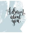 i dream about you hand lettering inscription vector image vector image