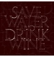 Save Water Drink Wine quote typography vector image vector image