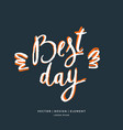 best day modern hand drawn lettering phrase vector image