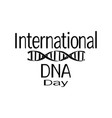 international dna day dna spiral silhouette for vector image vector image