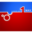 1 May international labor day workers day vector image vector image