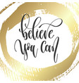 believe you can - hand lettering inscription text vector image vector image