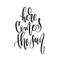 here comes the sun - hand lettering inscription vector image vector image