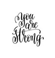 you are strong black and white modern brush vector image vector image