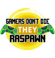 gamers don t die they raspawn print joystick vector image vector image