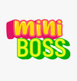 mini boss banner with colorful typography t-shirt vector image vector image
