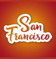 san francisco - hand drawn lettering phrase vector image vector image