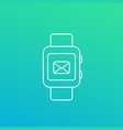 smart watch with incoming message mail linear icon vector image vector image