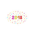 happy new year 2018 colorful backgroundgreeting vector image vector image