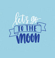 lets go to moon handwritten color lettering vector image vector image