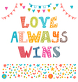 Love always wins St Valentines greeting card vector image vector image
