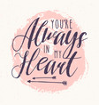 you are always in my heart lettering or love vector image vector image