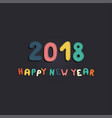 happy new year 2018 colorful card background vector image
