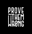 prove them wrong inspirational quote lettering vector image