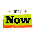 do it now vector image