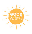 good morning sunshine symbol with good morning vector image vector image